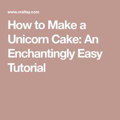 How to Make a Unicorn Cake: An Enchantingly Easy Tutorial