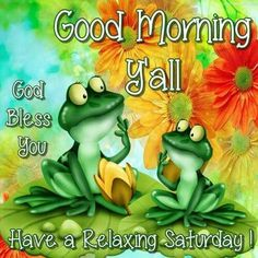 Good Morning Yall Have A Relaxing Saturday good morning saturday saturday quotes good morning quotes happy saturday saturday quote happy saturday quotes quotes for saturday good morning saturday beautiful saturday quotes saturday quotes for family and friends