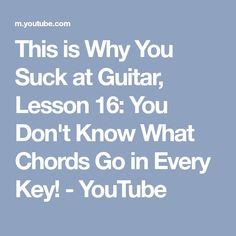 This is Why You Suck at Guitar, Lesson 16: You Don't Know What Chords Go in Every Key! - YouTube
