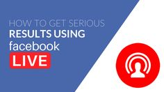 How To Get Serious Results Using Facebook Live