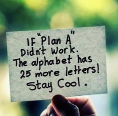 if plan a didn't work the alphabet has 25 more letters.  There's always a away also as you fail fast and do something different the next time.  What do successful people do?  Find out here:   http://agilelife.com.au/making-yourself-lucky-and-create-your-own-magic-pill/