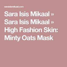 Sara Isis Mikaal » Sara Isis Mikaal » High Fashion Skin: Minty Oats Mask