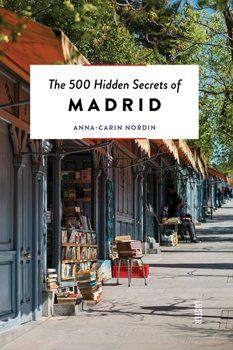 The 500 hidden secrets of Madrid / Anna-Carin Nordin ; photography: Neima Pidal Antwerp : Luster, [2017]
