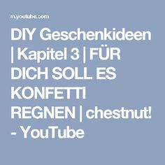 DIY Geschenkideen | Kapitel 3 | FÜR DICH SOLL ES KONFETTI REGNEN | chestnut! - YouTube