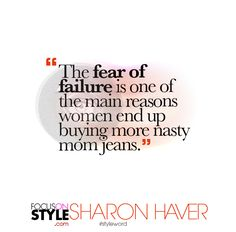 """""""The fear of failure is one of the main reasons women end up buying more nasty mom jeans.""""  For more daily stylist tips + style inspiration, visit: https://focusonstyle.com/styleword/ #fashionquote #styleword"""