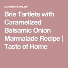 Brie Tartlets with Caramelized Balsamic Onion Marmalade Recipe   Taste of Home