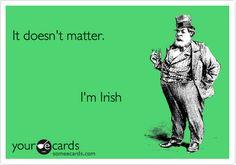 It doesn't matter.. I'm Irish