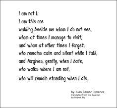 """""""I Am Not I""""  BY JUAN RAMÓN JIMÉNEZ..Gary Zukav read this on an interview with Oprah."""
