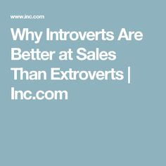Why Introverts Are Better at Sales Than Extroverts | Inc.com