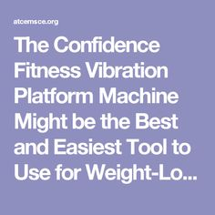 The Confidence Fitness Vibration Platform Machine Might be the Best and Easiest Tool to Use for Weight-Loss Whole Body Vibration, Running Wear, Best Home Gym Equipment, Lose Weight, Weight Loss, Cyber Monday Deals, At Home Gym, My Passion, Fun Workouts