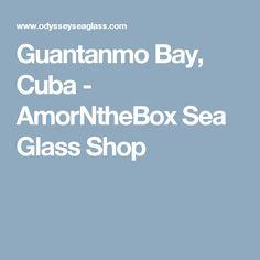 Guantanmo Bay, Cuba - AmorNtheBox Sea Glass Shop