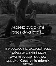 Możesz być z kimś przez dwa lata i... Motto, Good Thoughts, Love Is Sweet, Good To Know, Inspire Me, Psychology, Poems, Life Quotes, Positivity