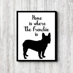 Printable French Bulldog Quote Wall Art - Home Is Where The Frenchie Is - Dog Owners /Frenchie Gift- Black Dog Silhouette - Dog Quote Poster French Bulldog Quotes, Merle French Bulldog, French Bulldog Blue, French Bulldog Puppies, French Bulldogs, Bulldog Meme, Wall Art Quotes, Quote Wall, Every Dog Breed