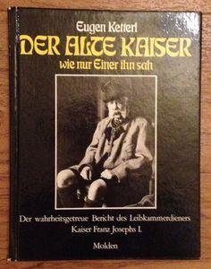 DER ALTE KAISER WIE EINER IHN SAH Kaiser Franz Joseph I. von Eugen Ketterl