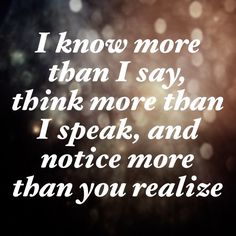 I know more than I say...