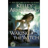 Waking the Witch: A Novel (OTHERWORLD) (Kindle Edition)By Kelley Armstrong