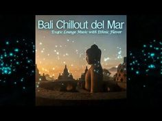 Bali Chillout del Mar - Exotic Lounge Music with Ethnic Flavor (Continuous Cafe Mix) ▶by Spiritual Music, Lounge Music, Bali, Ethnic, Youth, Healing, In This Moment, Album, Future