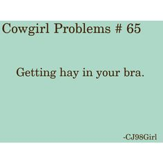 Cowgirl Problems # 65 ohhh Its itchy! Country Girl Life, Country Girl Quotes, Country Girls, Southern Quotes, Horse Girl Problems, Country Girl Problems, Equestrian Quotes, Equestrian Problems, Cowgirl Secrets