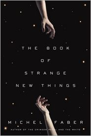 The Book of Strange New Things by Michel Faber: Barnes & Noble,  BookBrowse.com, Guardian, NYT