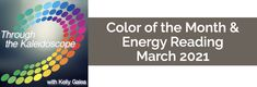 March 2021 Color of the Month & Energy Reading. A very bold energy is in play - Staccato - Short, sharp, clear-cut, distinct, and decisive.