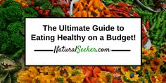 38 Experts Share their Best Tips for Eating Healthy on a Budget! - NaturalSeeker.com