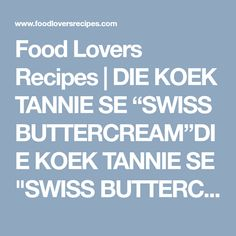 "Food Lovers Recipes | DIE KOEK TANNIE SE ""SWISS BUTTERCREAM""DIE KOEK TANNIE SE ""SWISS BUTTERCREAM"" - Food Lovers Recipes"