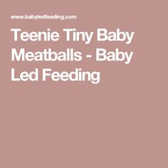Teenie Tiny Baby Meatballs - Baby Led Feeding