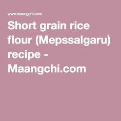 Short grain rice flour (Mepssalgaru) recipe - Maangchi.com