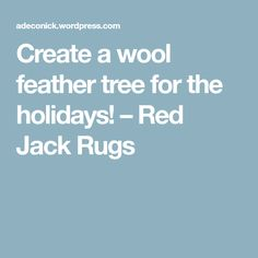 Create a wool feather tree for the holidays! – Red Jack Rugs