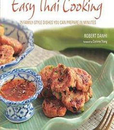 Easy Thai Cooking: 75 Family-Style Dishes You Can Prepare In Minutes PDF