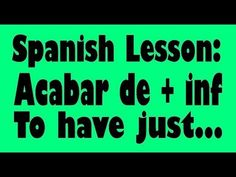 Spanish Lesson: Acabar De - YouTube