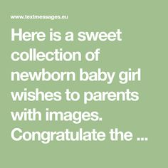 Here is a sweet collection of newborn baby girl wishes to parents with images. Congratulate the happy parents with one of these new baby girl messages and cards