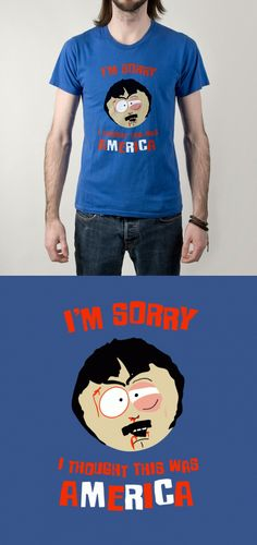 I'm Sorry I Thought This Was America South Park T Shirt | Funny Randy Marsh quote and meme. | Visit http://shirtminion.com/2015/06/im-sorry-i-thought-this-was-america-south-park-t-shirt/