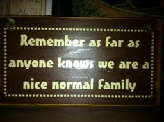Funny Family Quote! I hung this from the podium at our last Family Reunion!