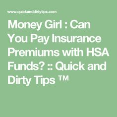 Money Girl : Can You Pay Insurance Premiums with HSA Funds? :: Quick and Dirty Tips ™