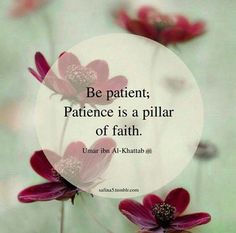 Be patient; patience is a pillar of faith - Umar Ibn Al-Khattab (RA). Best Islamic Quotes, Muslim Love Quotes, Quran Quotes Inspirational, Love In Islam, Beautiful Islamic Quotes, Allah Love, Religious Quotes, Motivational Quotes, Whatsapp Dp