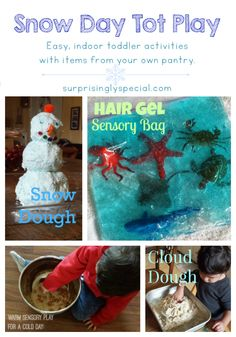 Snow Day Toddler Activities! All can be put together with household items you probably already have. For when you're snowed in and done with playing out in the cold! Or, for when you want some pretend snow because you live in a place where it doesn't snow ;)  via surprisinglyspecial.com