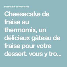 Cheesecake de fraise au thermomix,un délicieux gâteau de fraise pour votre dessert. vous y trouvez ici la recette la plus facile pour la préparer.