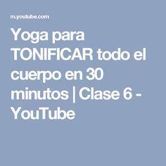 Yoga para TONIFICAR todo el cuerpo en 30 minutos | Clase 6 - YouTube