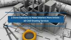 3D CAD Drawing Services can make use of stones to make the interiors of a building space look lively needless to say they are of great quality.