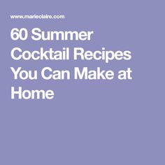 60 Summer Cocktail Recipes You Can Make at Home