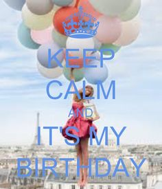 KEEP CALM AND IT'S MY BIRTHDAY