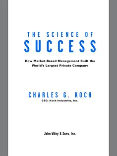 The Science of Success by Charles Koch, one of the most successful persons in American business