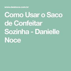 Como Usar o Saco de Confeitar Sozinha - Danielle Noce