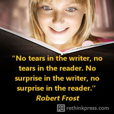 No tears in the writer, no tears in the reader... Robert Frost