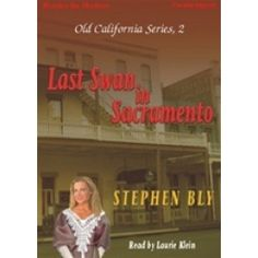 Click pin to get LAST SWAN IN SACRAMENTO, CD/MP3 download, by Stephen Bly, (Old California Series). Western romance. Martina Swan's business and marriage is falling apart. She grabs up her child and seeks to find her husband as armed outlaws chase her looking for their stolen treasure. She's determined to bring her man home as she faces one shock after another. Can she forgive and love again? From a woman's point of view in the Old West. Read by Laurie Klein. App. 8.75 Hrs. Rated G. $9.99