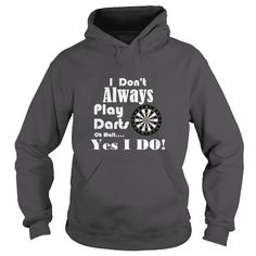 Awesome Tee I Dont Always Play Darts Shirt; Tee