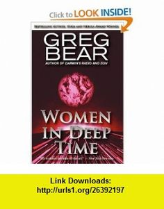 Women In Deep Time (9780759295919) Greg Bear , ISBN-10: 0759295913  , ISBN-13: 978-0759295919 ,  , tutorials , pdf , ebook , torrent , downloads , rapidshare , filesonic , hotfile , megaupload , fileserve