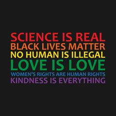 Science is real Black lives matter no human is illegal love is love women - Political Shirt - Ideas of Political Shirt - Science is real Black lives matter no human is illegal love is love women's rights are human rights and kindness is everything Mantra, Protest Signs, Protest Posters, Intersectional Feminism, Pro Choice, Faith In Humanity, Equality, Positivity, Wisdom