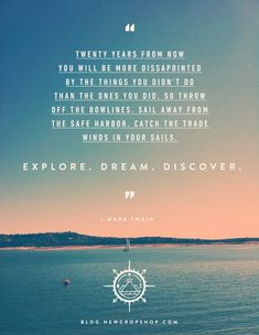 Explore. Dream. Discover. Mark Twain Qoute
